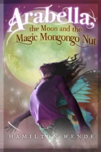 Arabella, the Moon and the Magic Mongongo Nut by Hamilton Wende at Indulgence 18 Dec